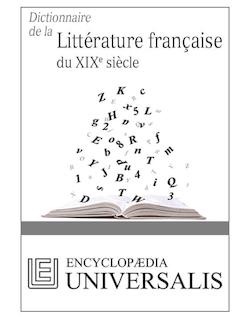 Dictionnaire de la Littérature française du XIXe siècle (Les Dictionnaires d'Universalis)