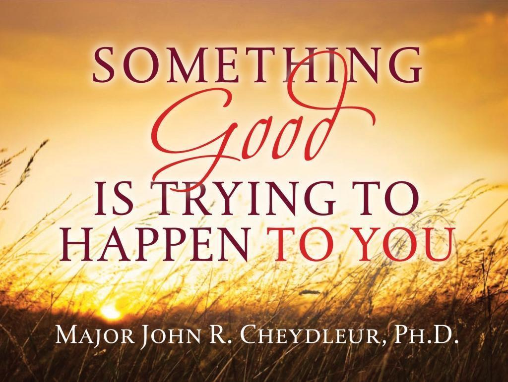 Something Good is Trying to Happen to You