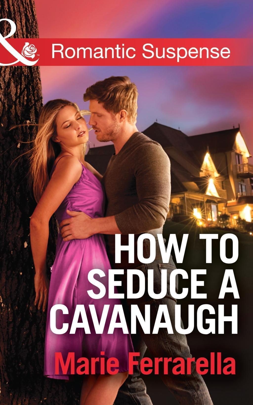 How to Seduce a Cavanaugh (Mills & Boon Romantic Suspense) (Cavanaugh Justice, Book 30)