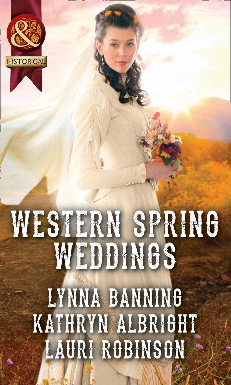 Western Spring Weddings: The City Girl and the Rancher / His Springtime Bride / When a Cowboy Says I Do (Mills & Boon Historical)