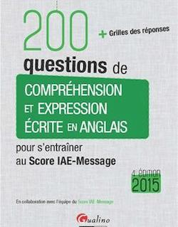 200 Questions de compréhension et expression écrite en anglais - Pour s'entraîner au Score IAE-Message 2015 - 4e édition