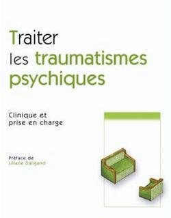 Traiter les traumatismes psychiques - Clinique et prise en charge