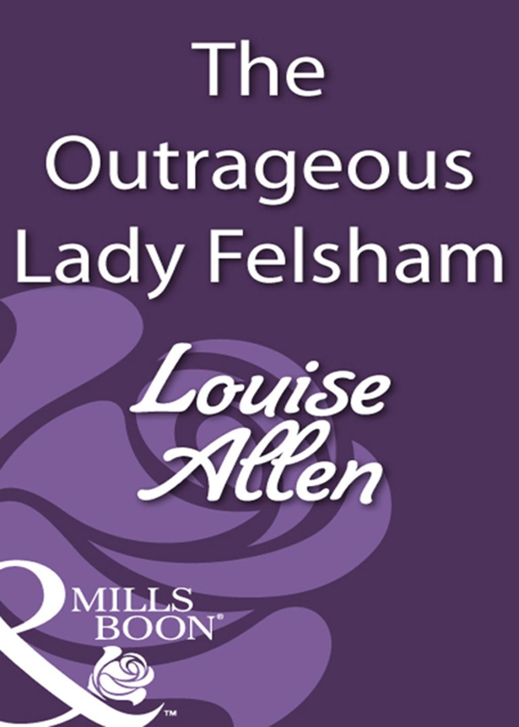 The Outrageous Lady Felsham (Mills & Boon Historical)