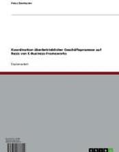 Koordination überbetrieblicher Geschäftsprozesse auf Basis von E-Business-Frameworks