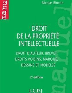 Droit de la prorpiété intellectuelle - Droit d'auteur, brevet, droits voisins, marque, dessins et modèles - 2e édition