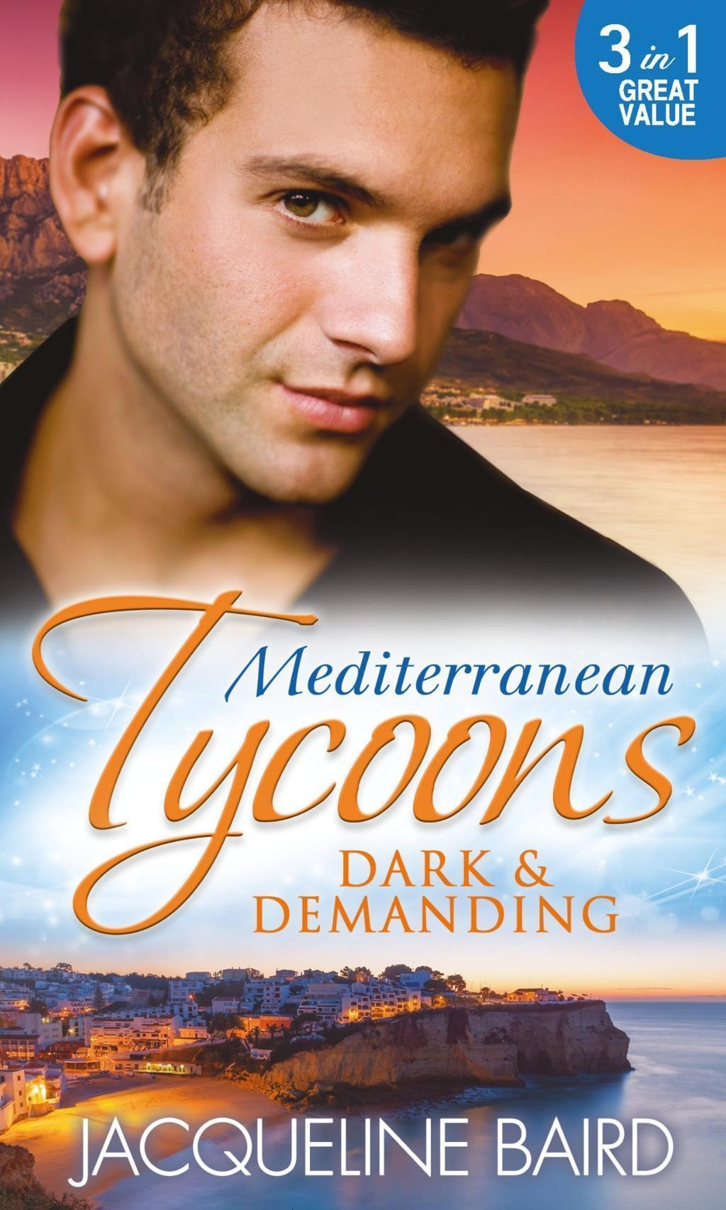 Mediterranean Tycoons: Dark & Demanding: At The Spaniard's Pleasure / A Most Passionate Revenge / The Italian Billionaire's Ruthless Revenge (Mills & Boon M&B)