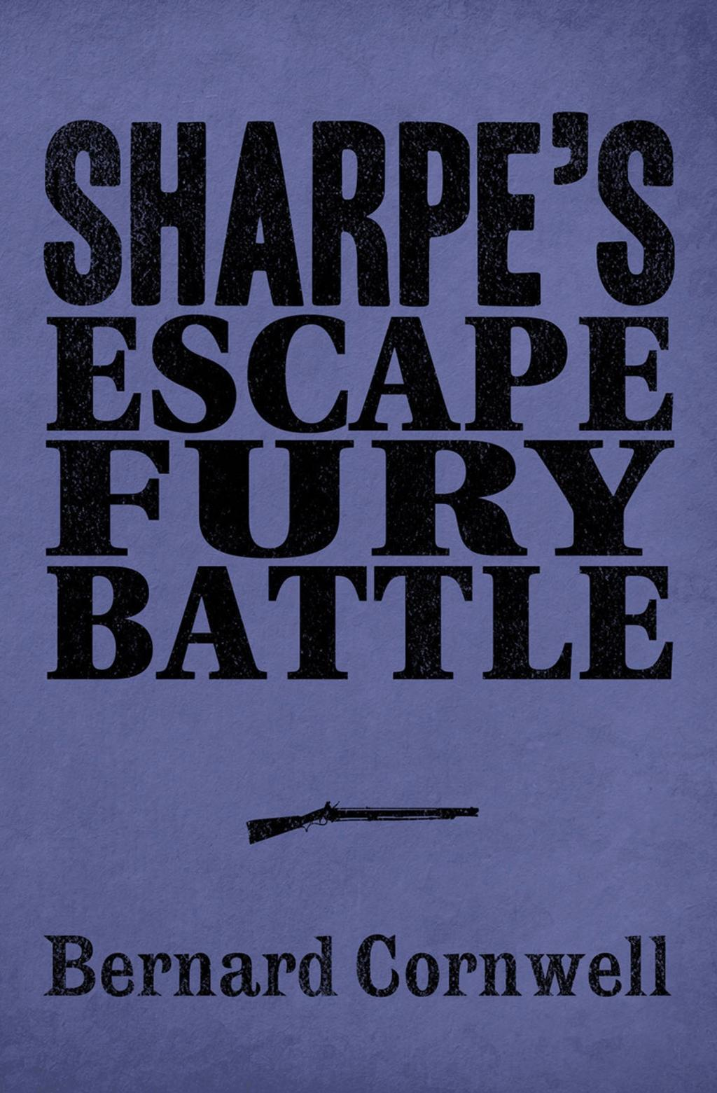 Sharpe 3-Book Collection 4: Sharpe's Escape, Sharpe's Fury, Sharpe's Battle