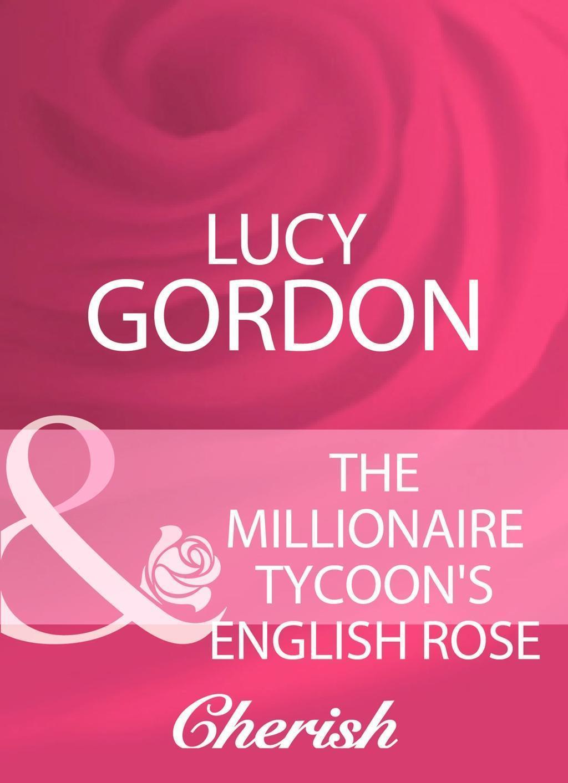 The Millionaire Tycoon's English Rose (Mills & Boon Cherish)