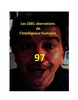 LES 1001 ABERRATIONS DE L'INTELLIGENCE HUMAINE / 97
