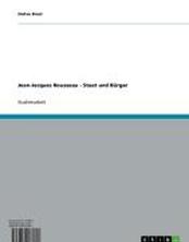 Jean-Jacques Rousseau - Staat und Bürger