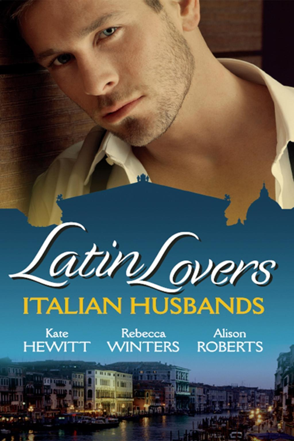 Latin Lovers: Italian Husbands: The Italian's Bought Bride / The Italian Playboy's Secret Son / The Italian Doctor's Perfect Family (Mills & Boon M&B)