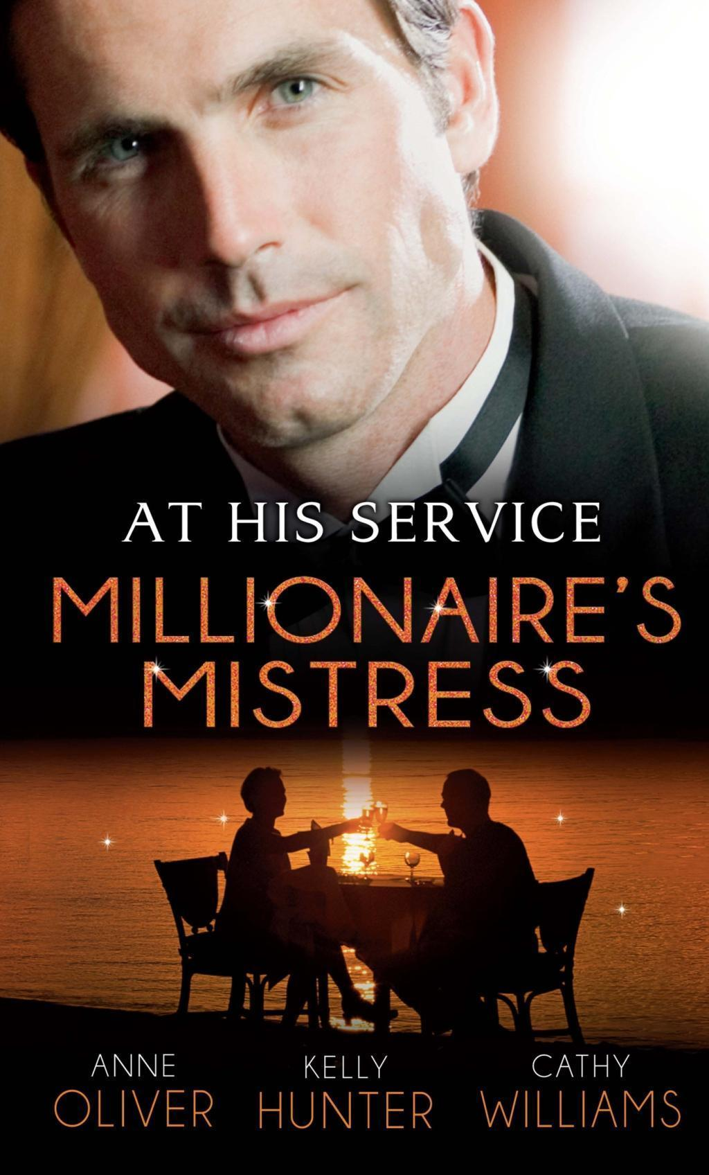 At His Service: Millionaire's Mistress: Memoirs of a Millionaire's Mistress / Playboy Boss, Live-In Mistress / The Italian Boss's Secretary Mistress (Mills & Boon M&B)