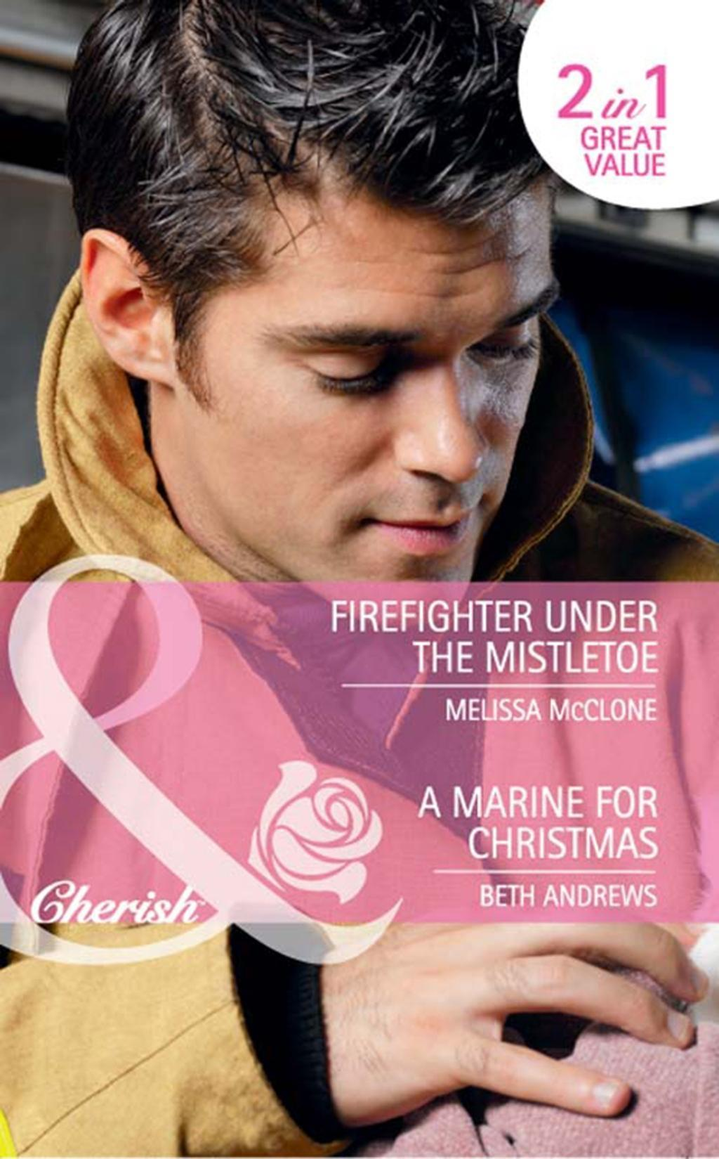 Firefighter Under the Mistletoe / A Marine For Christmas: Firefighter Under the Mistletoe / A Marine for Christmas (Mills & Boon Cherish)