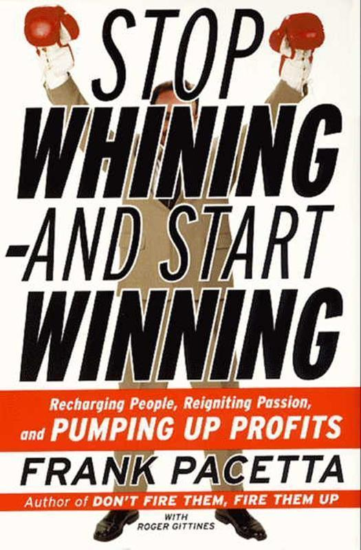 Stop Whining--and Start Winning