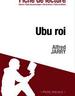 Ubu roi d'Alfred Jarry - Fiche de lecture