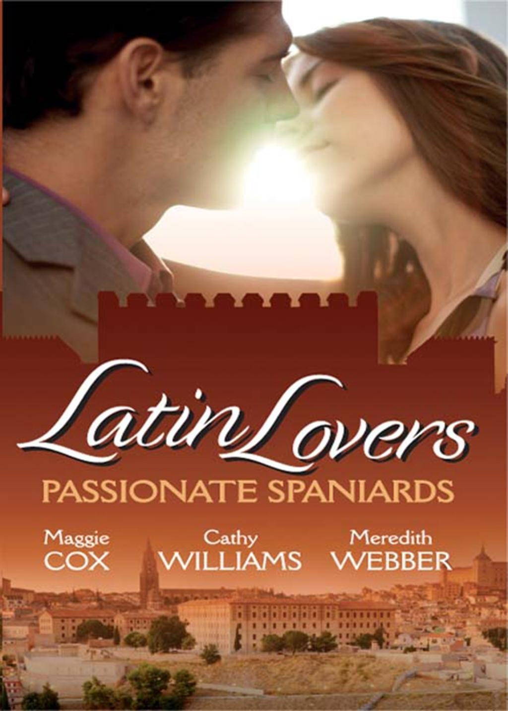 Latin Lovers: Passionate Spaniards: The Spaniard's Marriage Demand / Kept by the Spanish Billionaire / The Spanish Doctor's Convenient Bride (Mills & Boon M&B)
