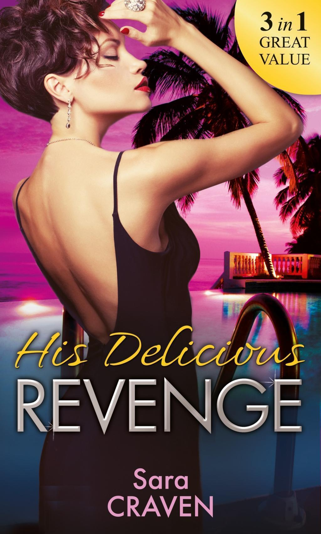 His Delicious Revenge: The Price of Retribution / Count Valieri's Prisoner / The Highest Stakes of All (Mills & Boon M&B)
