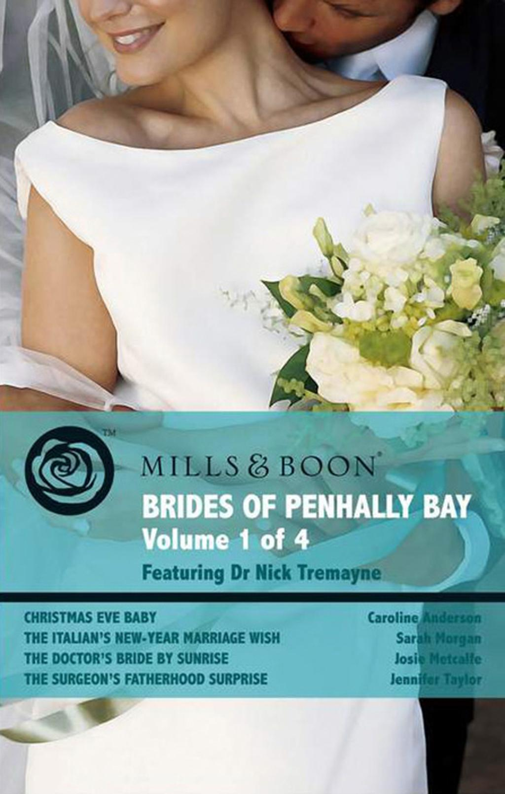 Brides of Penhally Bay - Vol 1: Christmas Eve Baby / The Italian's New-Year Marriage Wish / The Doctor's Bride By Sunrise / The Surgeon's Fatherhood Surprise (Mills & Boon Romance)