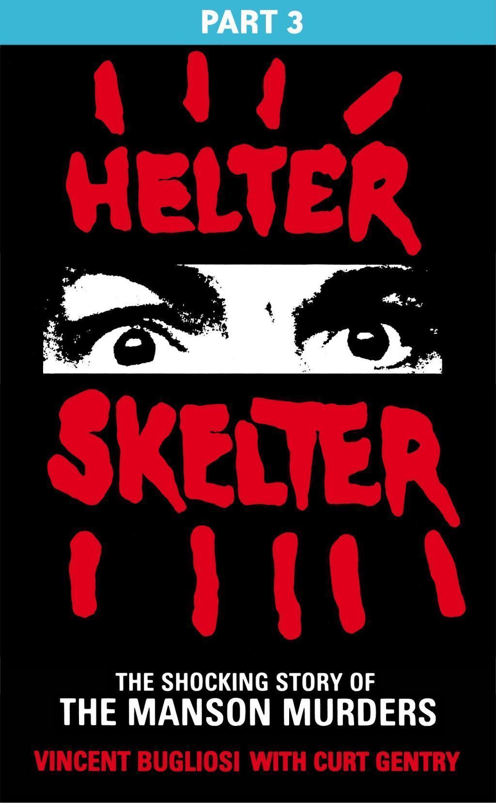 Helter Skelter: Part Three of the Shocking Manson Murders