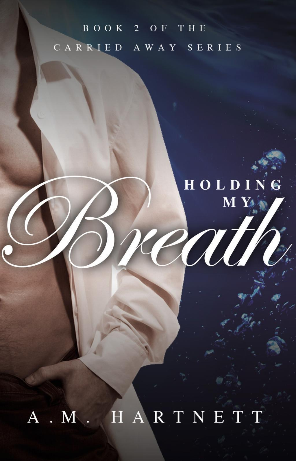 Holding My Breath (Carried Away, Book 2)
