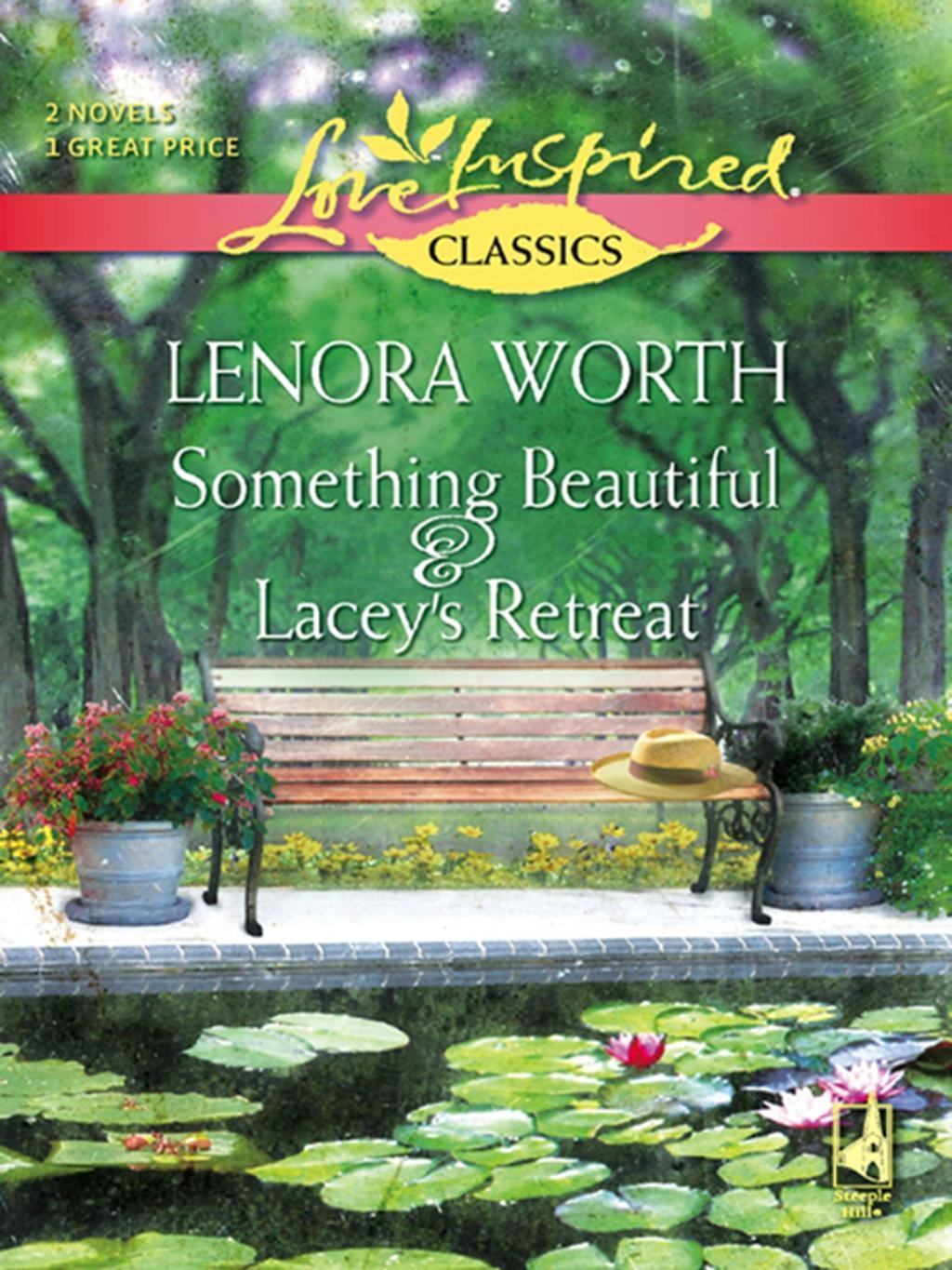 Something Beautiful and Lacey's Retreat: Something Beautiful / Lacey's Retreat (Mills & Boon Love Inspired)
