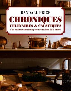 Chroniques culinaires et caustiques d'un cuisinier américain au fin fond de la France