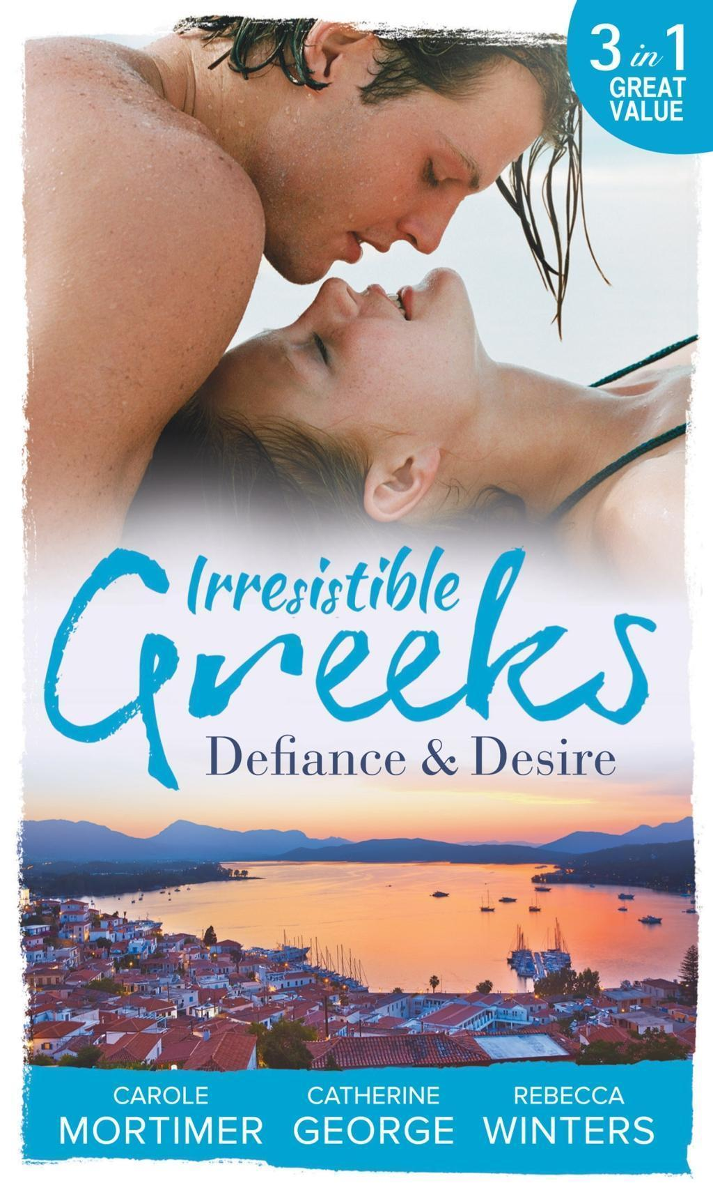 Irresistible Greeks: Defiance and Desire: Defying Drakon / The Enigmatic Greek / Baby out of the Blue (Mills & Boon M&B)