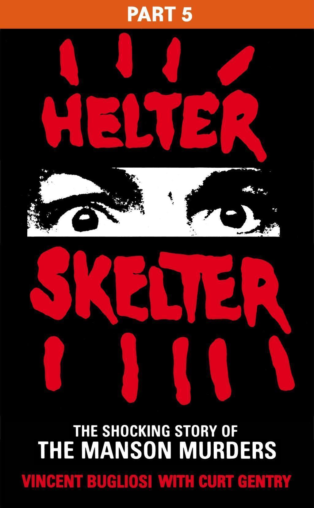 Helter Skelter: Part Five of the Shocking Manson Murders