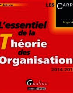 L'essentiel de la théorie des organisations 2014-2015. 7e éd.