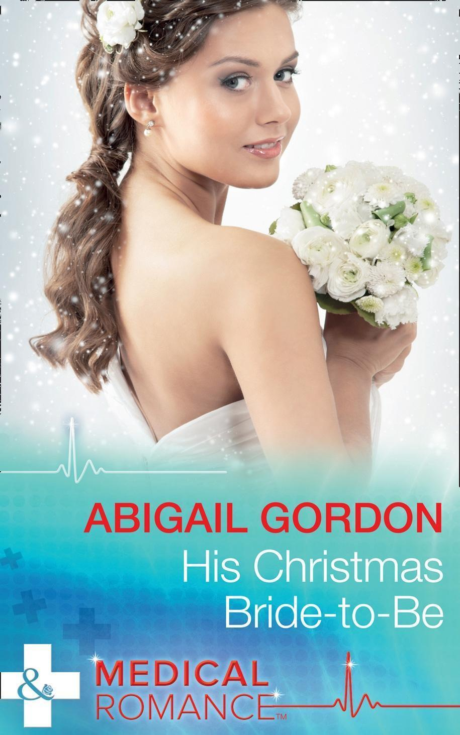His Christmas Bride-To-Be (Mills & Boon Medical)