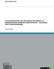 Vernunftantinomie und 'Revolution der Denkart' in Immanuel Kants 'Kritik der reinen Vernunft' - eine Skizze ihres Zusammenhanges