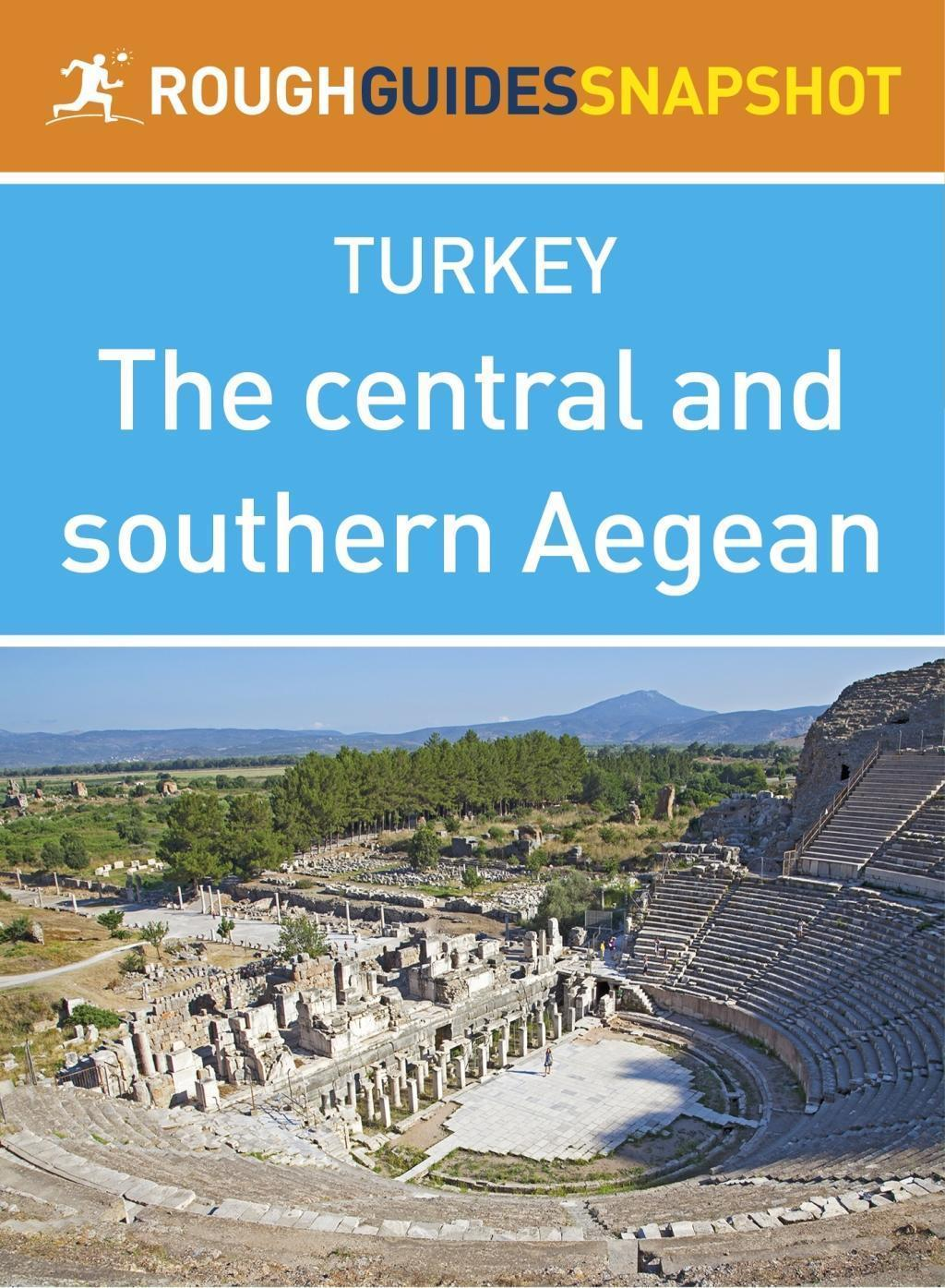 The central and southern Aegean Rough Guides Snapshot Turkey (includes Izmir,The Çesme peninsular, Ancient Ionia and Pamukkale)