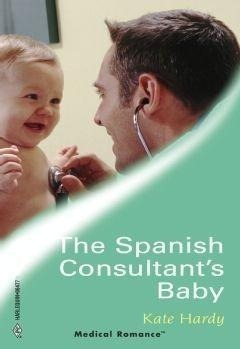 The Spanish Consultant's Baby (Mills & Boon Medical)