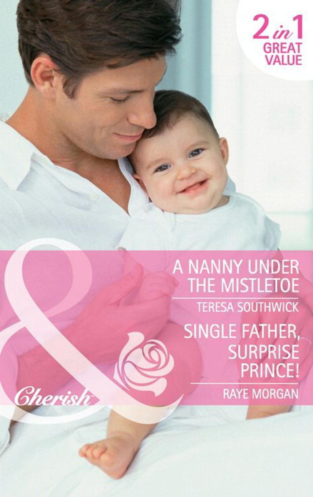 A Nanny Under the Mistletoe: A Nanny Under the Mistletoe / Single Father, Surprise Prince! (Mills & Boon Cherish)