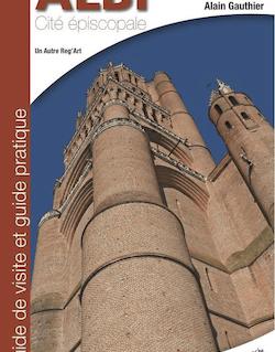 Albi, cité épiscopale - Guide de visite et guide pratique
