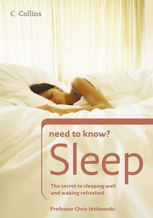 Sleep: The secret to sleeping well and waking refreshed (Collins Need to Know?)