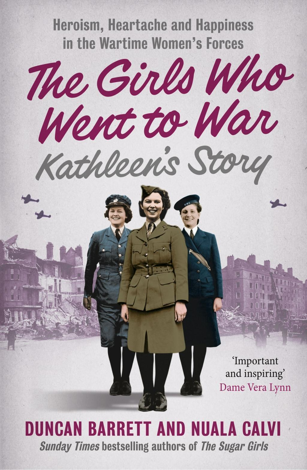 Kathleen's Story: Heroism, heartache and happiness in the wartime women's forces (The Girls Who Went to War, Book 3)