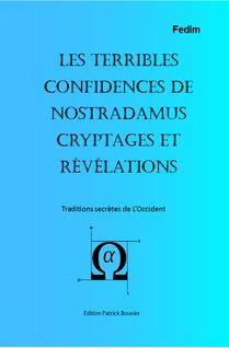 Les terribles confidences de Nostradamus Cryptages et révélations