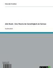 John Rawls - Eine Theorie der Gerechtigkeit als Fairness
