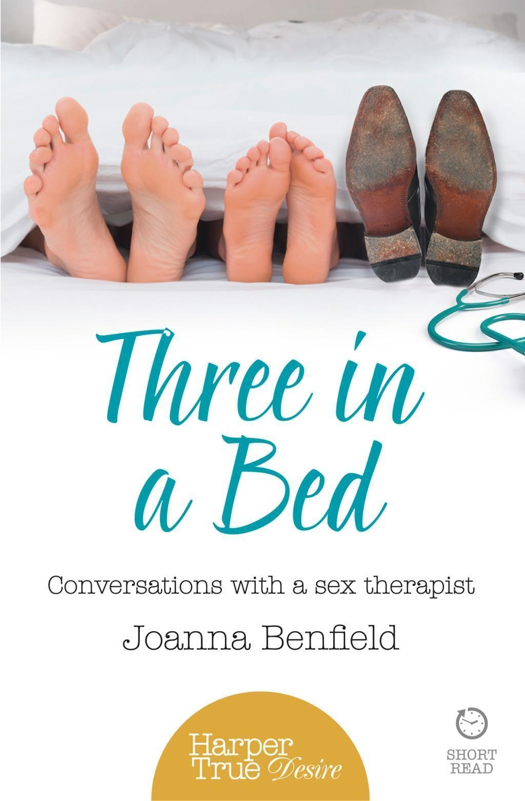 Three in a Bed: Conversations with a sex therapist (HarperTrue Desire - A Short Read)