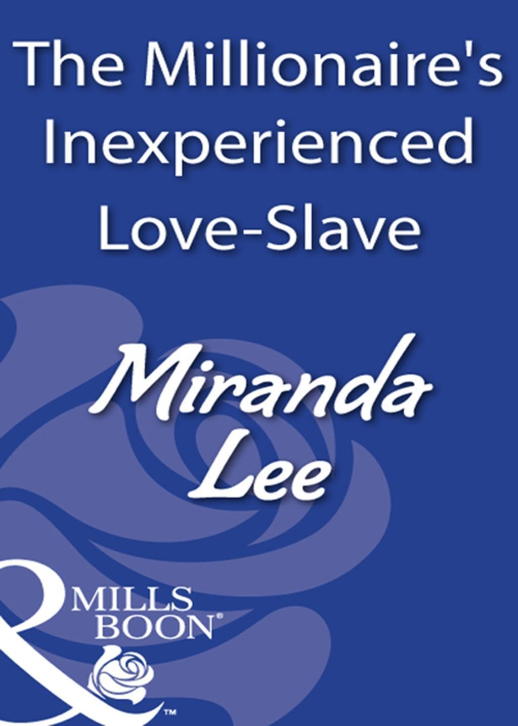 The Millionaire's Inexperienced Love-Slave (Mills & Boon Modern)