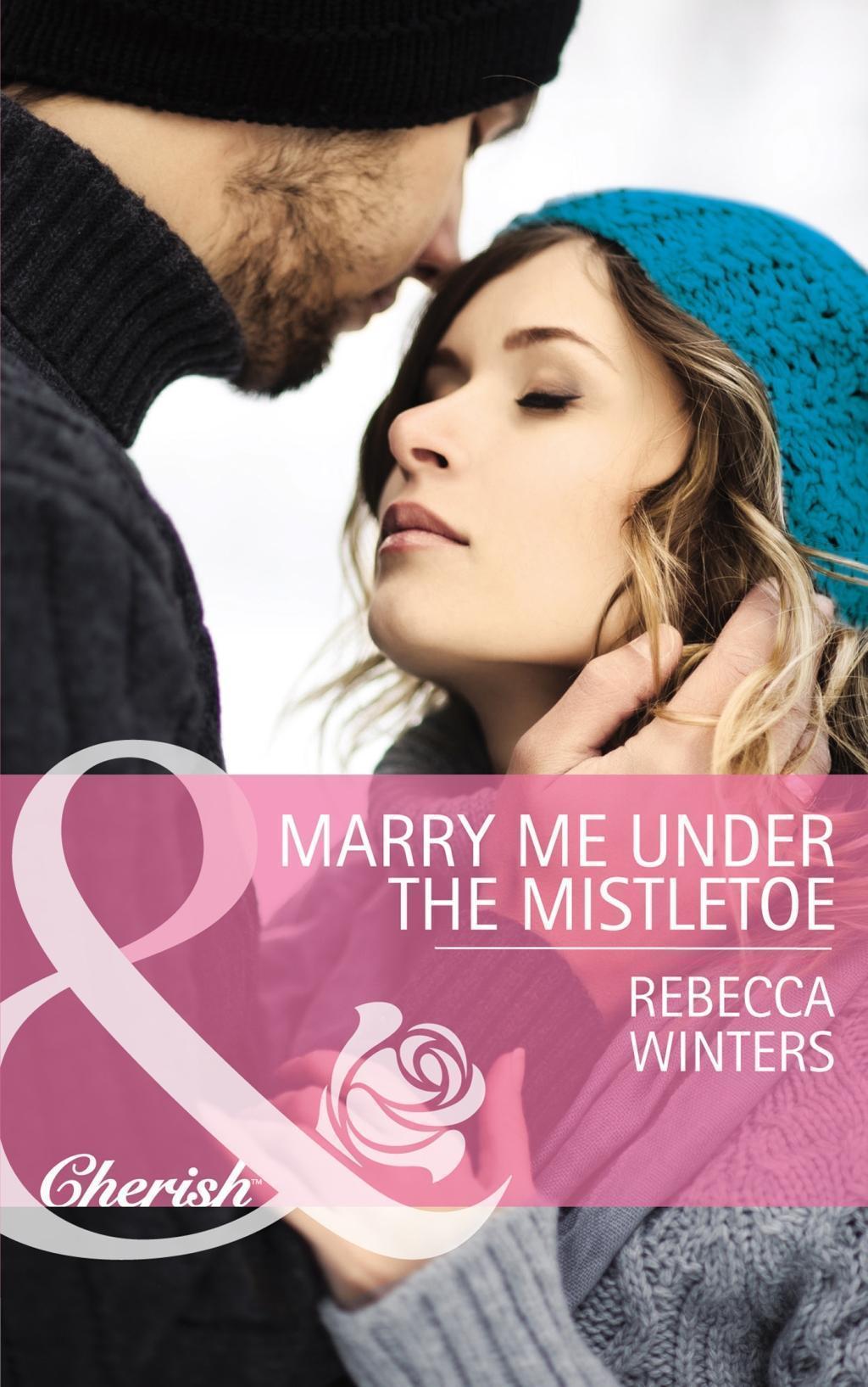 Marry Me under the Mistletoe (Mills & Boon Cherish) (The Gingerbread Girls, Book 2)