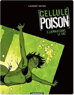 Cellule Poison - Tome 3 - Main dans le sac (La) de Laurent Astier - fiche descriptive