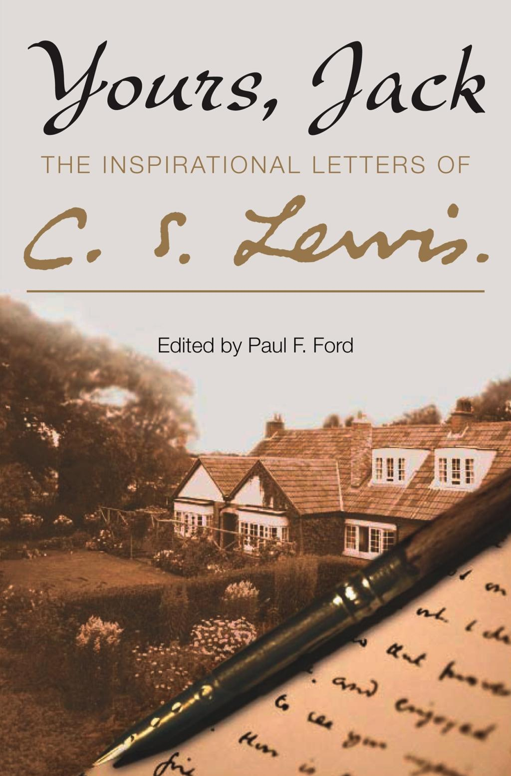 Yours, Jack: The Inspirational Letters of C. S. Lewis