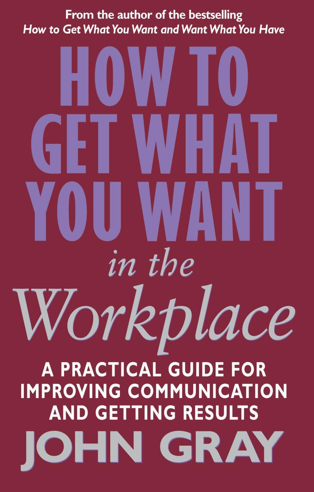 How To Get What You Want In The Workplace
