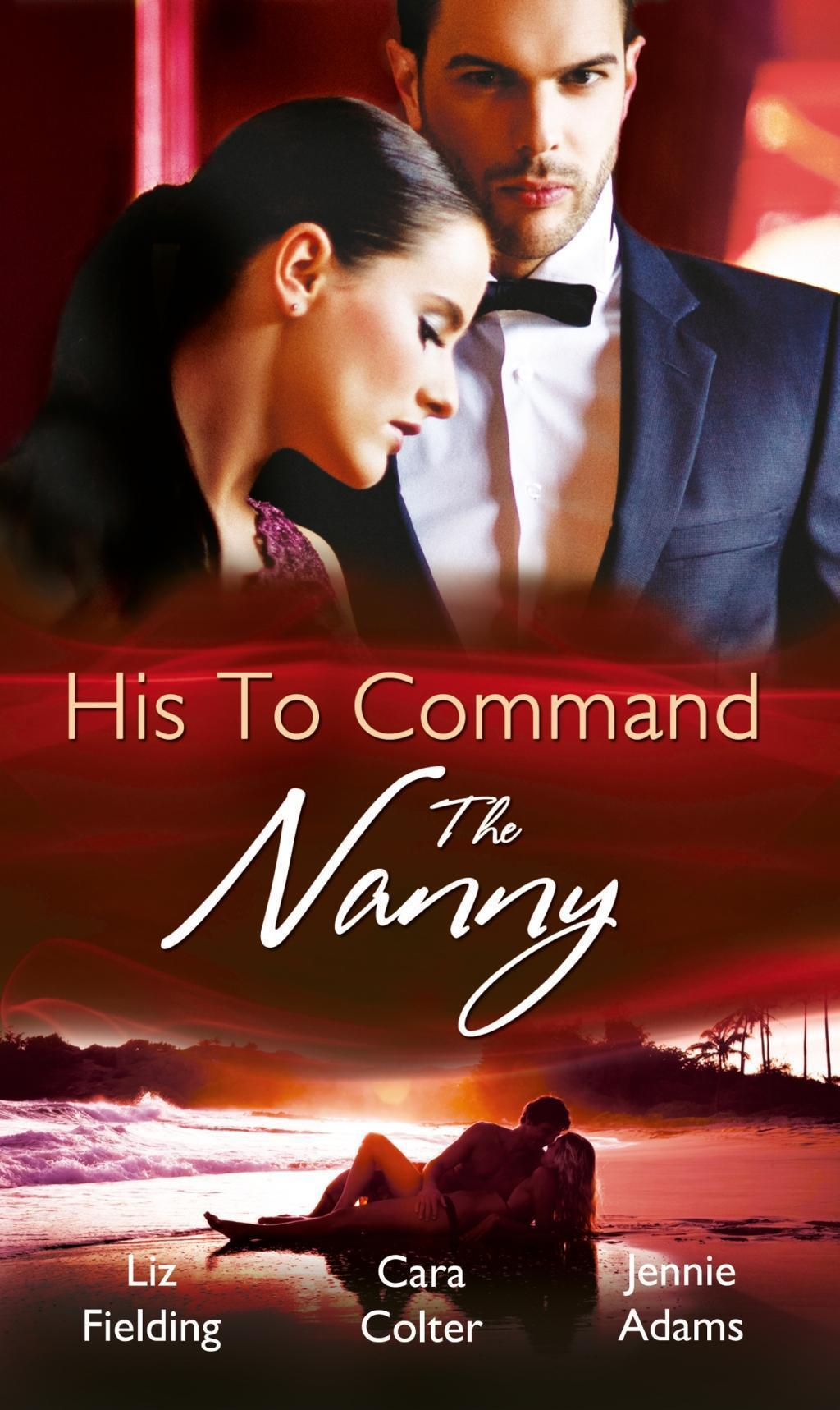His to Command: the Nanny: A Nanny for Keeps / The Prince and the Nanny / Parents of Convenience (Mills & Boon M&B) (Heart to Heart, Book 5)