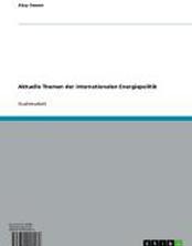 Aktuelle Themen der internationalen Energiepolitik