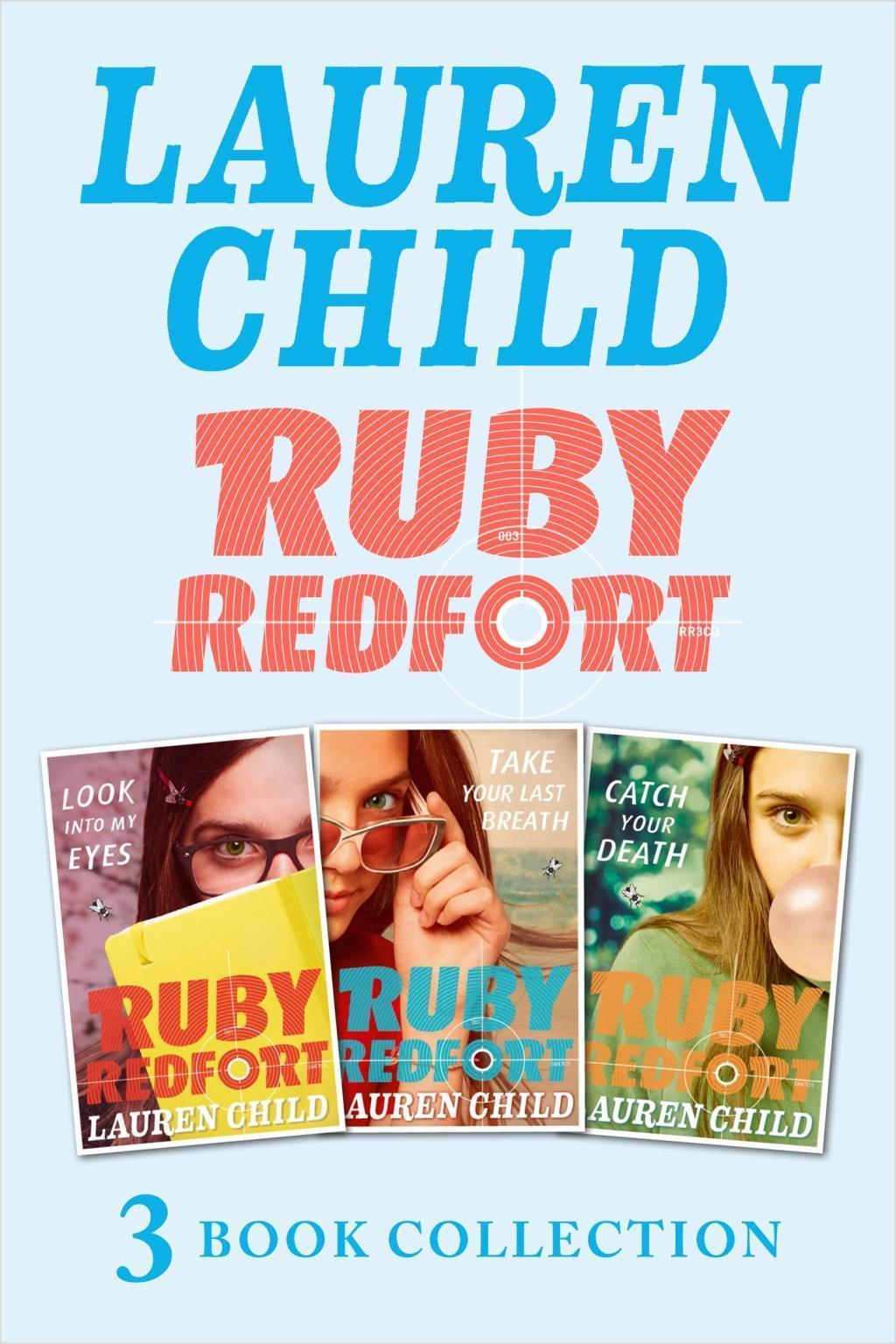 Ruby Redfort - 3 Super-Awesome Books (Look into My Eyes, Take Your Last Breath, Catch Your Death)