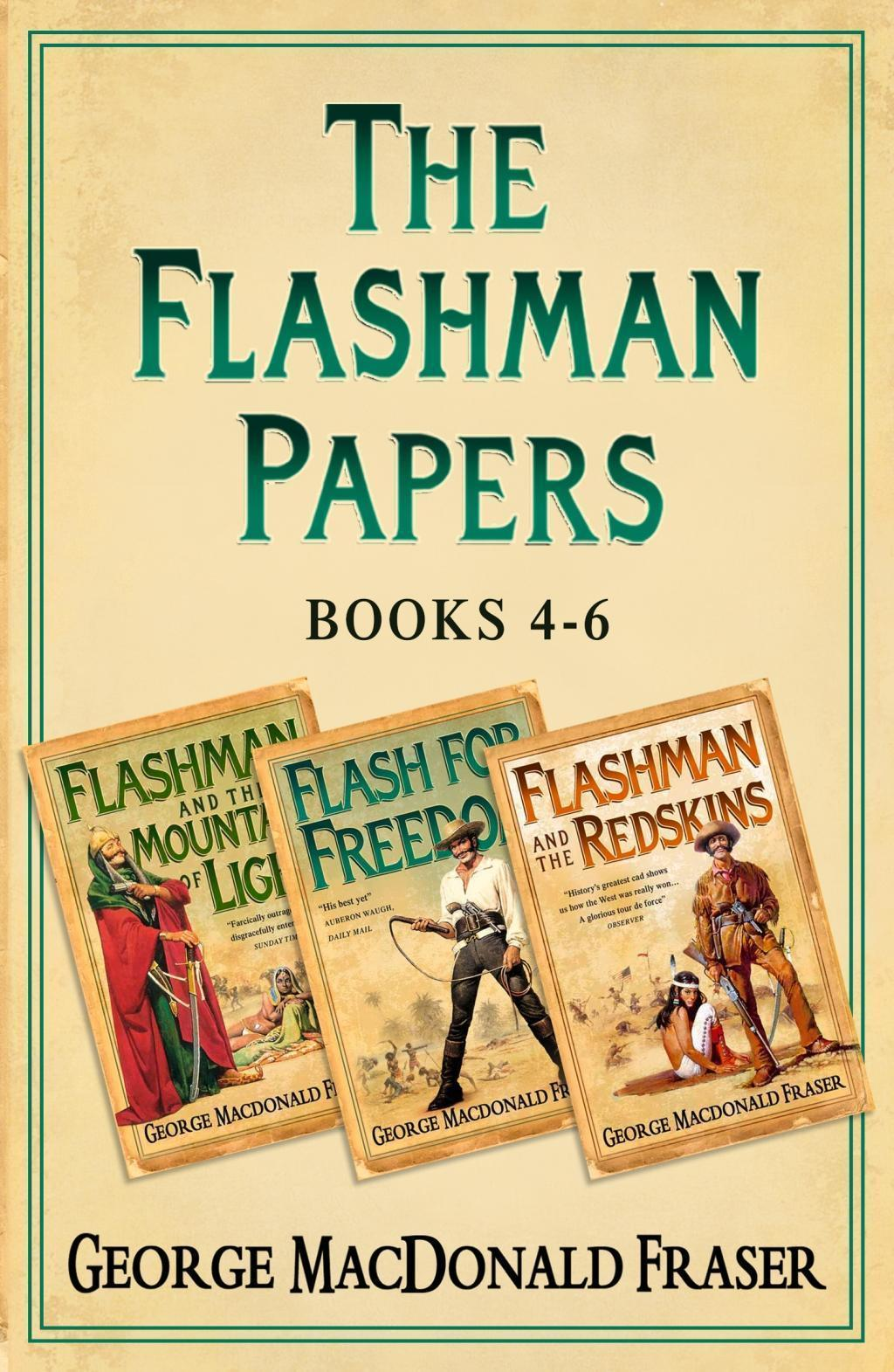 Flashman Papers 3-Book Collection 2: Flashman and the Mountain of Light, Flash For Freedom!, Flashman and the Redskins