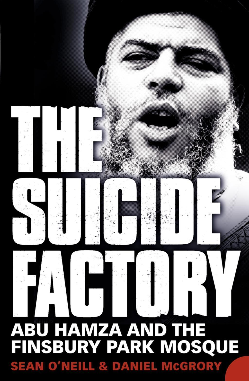 The Suicide Factory: Abu Hamza and the Finsbury Park Mosque